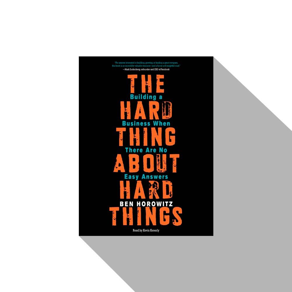 «The Hard Thing about Hard Things» Ben Horowitz, Книги про бизнес, книги по бизнесу, книги для руководителей, бизнес книги,